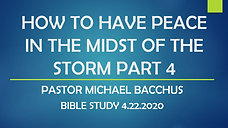 HOW TO HAVE PEACE IN THE MIDST OF THE STORM PART 4  4.22.2020