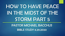 HOW TO HAVE PEACE IN THE MIDST OF THE STORM PART 5  4.29.2020