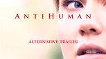 ANTIHUMAN Alternative Trailer