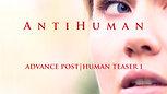 ANTIHUMAN Advance Post|Human Teaser 1