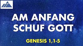 Am Anfang schuf Gott: Gottesdienst 17.5.2020 über Genesis 1,1-5