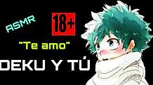 """DEKU Y TÚ P4 (ASMR +18) """"TE AMO"""" SIN CENSURA"""