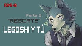 """LEGOSHI Y TÚ - """"RESCATE"""" PARTE 2 (ASMR +18)"""
