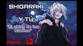 """SHIGARAKI Y TÚ P1 """"EL CHICO DE TUS SUEÑOS"""" (ASMR +18)"""