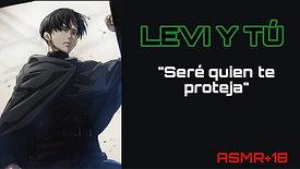 """LEVI Y TU- """"SERÉ QUIEN TE PROTEJA"""" (PARTE 7) ASMR +18"""