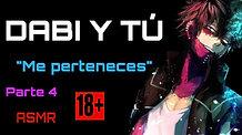 """DABI Y TU P4 (ASMR +18) """"ME PERTENECES"""" SIN CENSURA"""