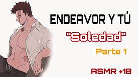 """ENDEAVOR Y TÚ """"SOLEDAD"""" (PARTE 1)"""