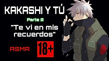 """KAKASHI Y TÚ P2 (ASMR +18) """"TE VI EN MIS RECUERDOS"""" SIN CENSURA"""""""