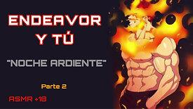 """ENDEAVOR Y TÚ- """"NOCHE ARDIENTE"""" PARTE 2 (ASMR +18)"""