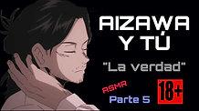 """AIZAWA Y TU P5 (ASMR +18) """"LA VERDAD"""" SIN CENSURA"""