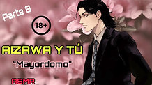 "AIZAWA Y TU P8 ""MAYORDOMO"" (ASMR +18)"