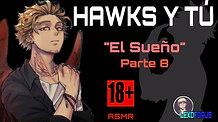 """HAWKS Y TÚ """"EL SUEÑO"""" PARTE 8"""