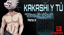 "KAKASHI Y TÚ P3 ""SUMISIÓN"" ASMR +18"