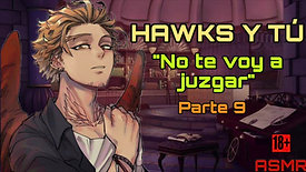 """HAWKS Y TÚ P9 """"NO TE VOY A JUZGAR"""" ASMR +18"""