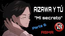 """AIZAWA Y TU P6 (ASMR +18) """"MI SECRETO"""" SIN CENSURA"""