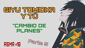 """GIYU TOMIOKA Y TÚ- """"CAMBIO DE PLANES"""" (PARTE 5) ASMR +18"""