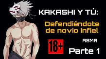 """KAKASHI Y TU P1 (ASMR +18) """"DEFENSIENDOTE DE NOVIO INFIEL"""" SIN CENSURA"""