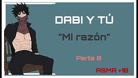 """DABI Y TU- """"MI RAZÓN"""" (PARTE 8) ASMR +18"""