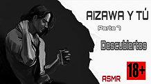 """AIZAWA Y TU P7 """"DESCUBIERTOS"""" ASMR +18"""