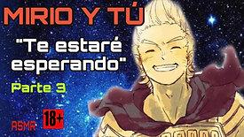 """MIRIO Y TÚ P3 """"TE ESTARÉ ESPERANDO"""" ASMR +18"""