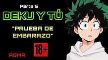 "DEKU Y TÚ P5 (ASMR +18) ""PRUEBA DE EMBARAZO"""