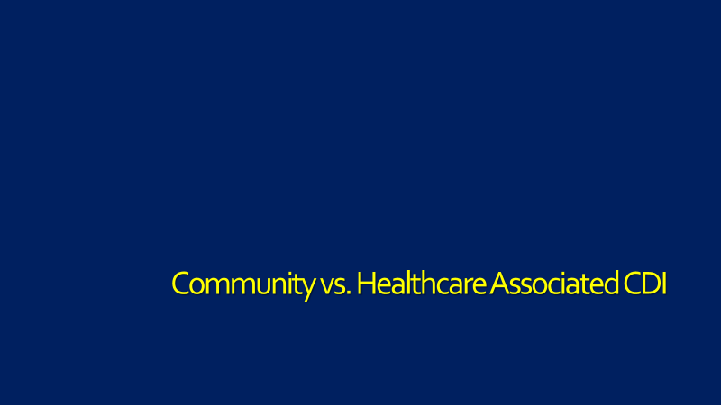 Healthcare vs. Community Associated CDI