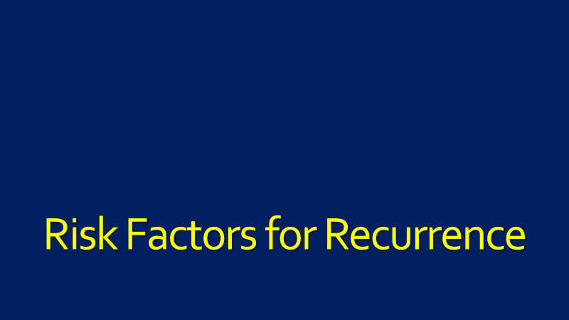 Risk Factors for Recurrence