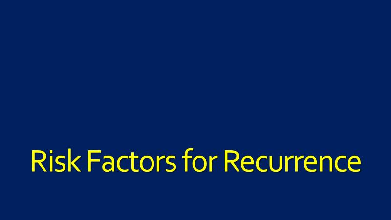 Risk Factors: Recurrence-Practitioner