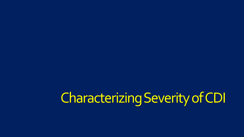 Characterizing Severity of C. difficile Infection-Practitioner