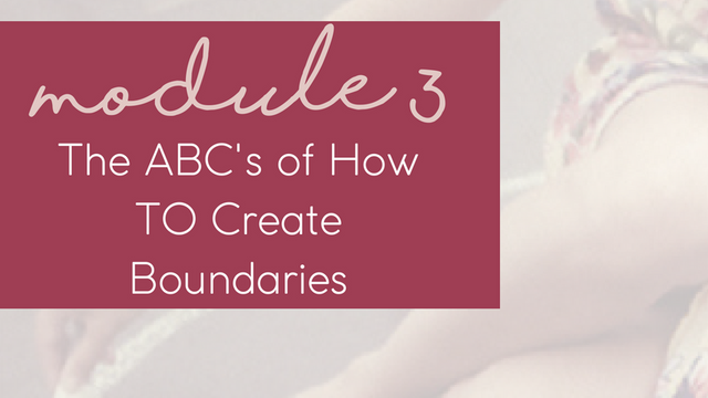 MODULE 3 - The ABC's of How TO Create Boundaries