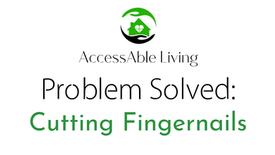 Problem Solved: Cutting Fingernails