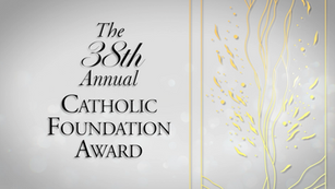 THE CATHOLIC FOUNDATION 38th Annual Award