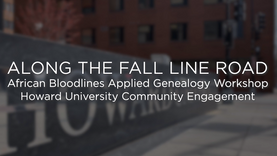 Along the Fall Line Road - African Bloodlines Part 1 - Howard University