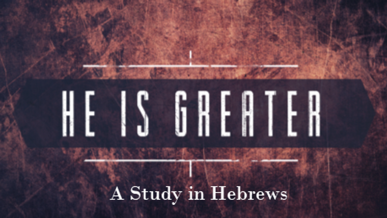 He is Greater - A Study in Hebrews