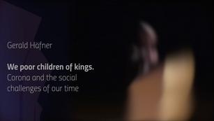 We poor children of kings.