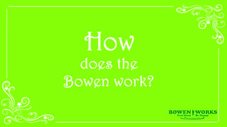 How does the Bowen Work?