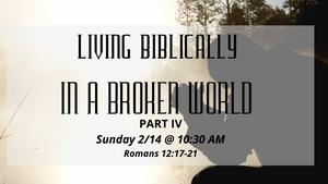 """""""Living Biblically in a Broken World Part III"""""""