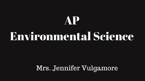 Mrs. Jennifer Vulgamore- AP Environmental Science