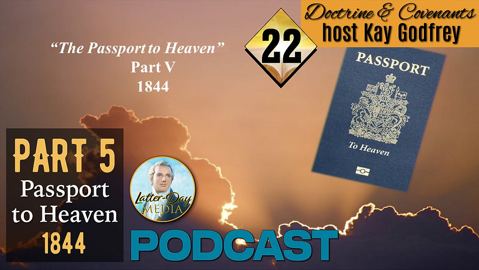 """22 Come Follow Me 2021 - Doctrine & Covenants - Part 5 of """"The Passport to Heaven"""" 1844"""