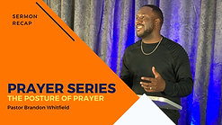 Prayer Series Pt 2, The Posture of Prayer | Pastor Brandon Whitfield