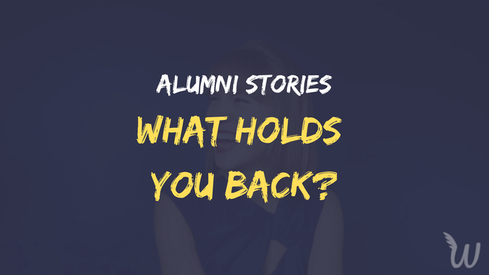 What holds you back? Alumni stories