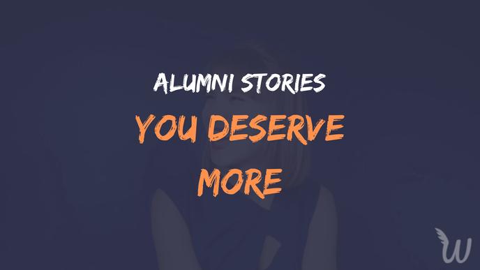 You deserve more! Alumni stories
