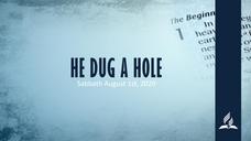 He Dug A Hole
