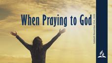 When Praying to God