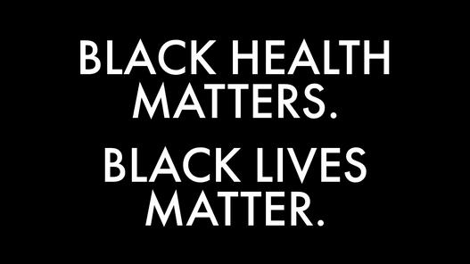 Black Health Matters. Black Lives Matter.