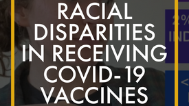 Racial Disparities in Receiving COVID-19 Vaccines
