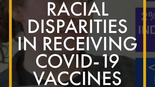 Racial Disparities in Receiving COVID-19 Vaccines