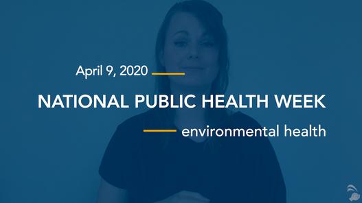National Public Health Week #4: Environmental Health