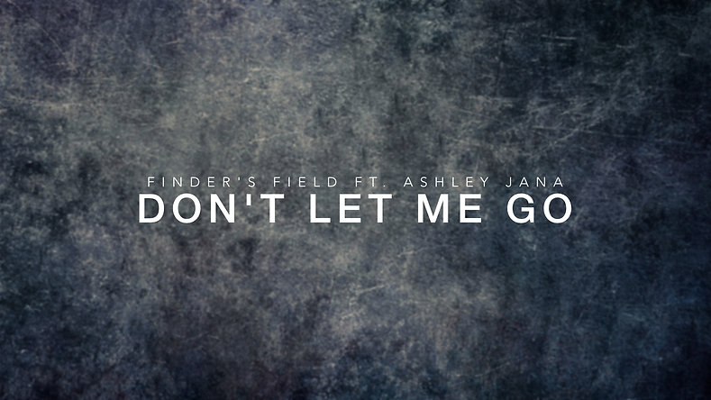 Finder's Field ft. Ashley Jana - Don't Let Me Go (Official Lyric Video)