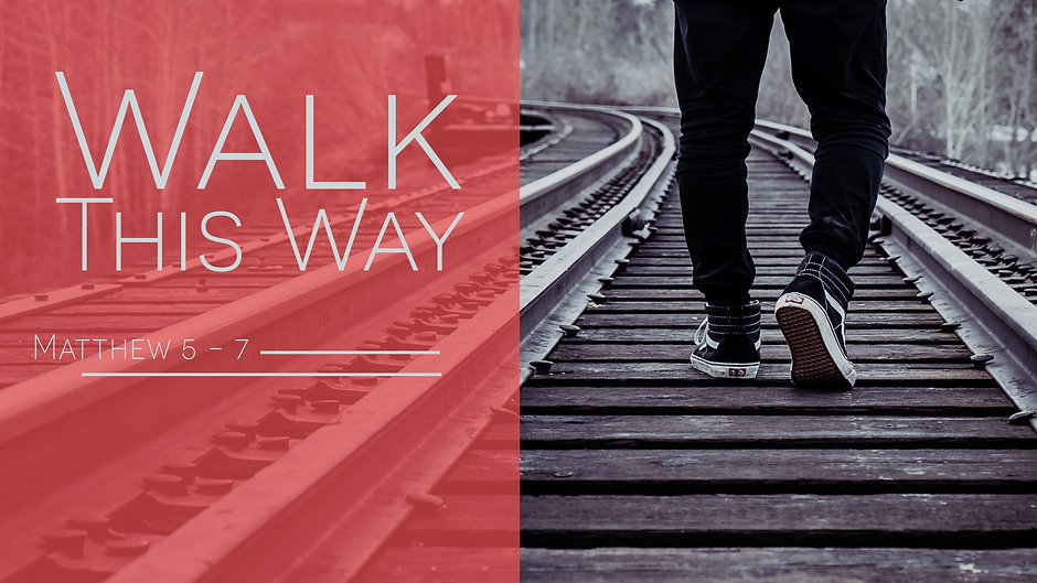 Walk This Way - Matthew 5-7